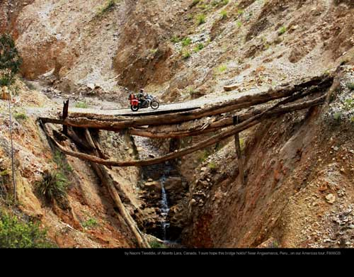 November: by Naomi Tweddle, of Alberto Lara, Canada. 'I sure hope this bridge holds!' Near Angasmarca, Peru , on our Americas tour; F800GS.