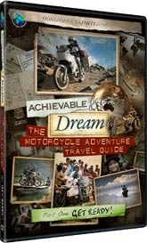 Achievable Dream DVD series - The Motorcycle Adventure Travel Guide - Part 1 - Get Ready!
