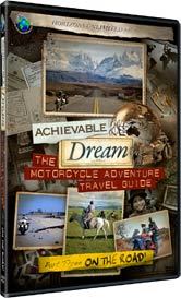Achievable Dream DVD series - The Motorcycle Adventure Travel Guide - Part 3 - On the Road! 2-DVD Set!
